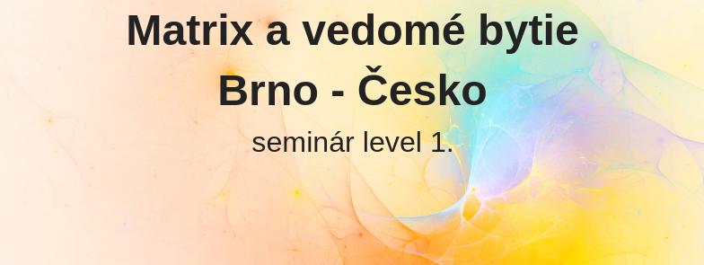 level 1 - Matrix a vedomé bytie, Brno
