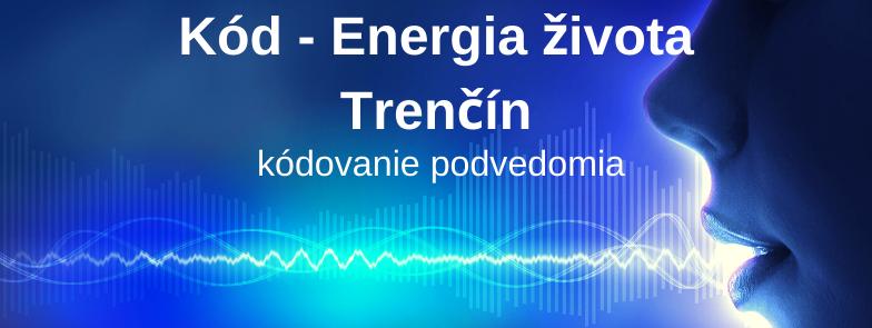 Kód - Energia života, Trenčín