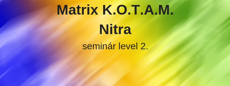 level 2 - Matrix K.O.T.A.M., Nitra