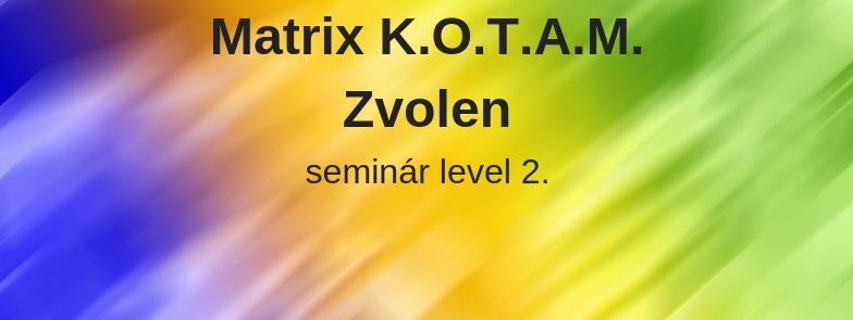 level 2 - Matrix K.O.T.A.M., Zvolen